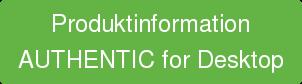 Produktinformation AUTHENTIC for Desktop