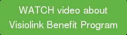 WATCH video about VisiolinkBenefit Program