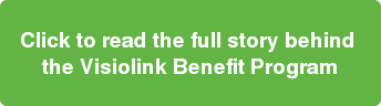 Click to read the full story behind  the Visiolink Benefit Program