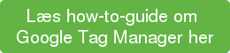 Læs how-to-guide om  Google Tag Manager her