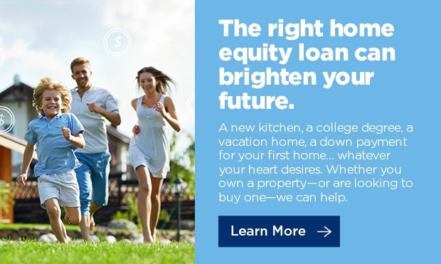 The right home equity loan can brighten your future.