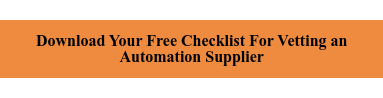 Download Your Free ChecklistFor Vetting an  Automation Supplier