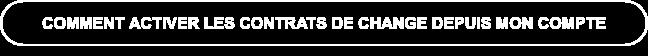 COMMENT ACTIVER LES CONTRATS DE CHANGE DEPUIS MON COMPTE
