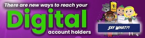there are new ways to reach your digital account holders