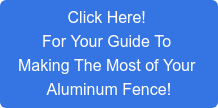 Click Here! For Your Guide To Making The Most of Your Aluminum Fence!