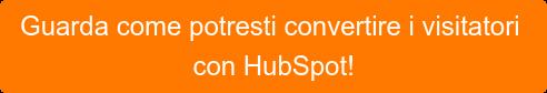 Guarda come potresti convertire i visitatori con HubSpot!