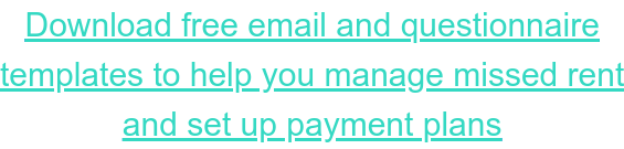 Download free email and questionnaire templates to help you manage missed rent and set up payment plans