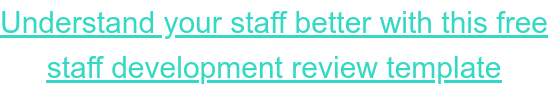 Understand your staff better with this free staff development review template