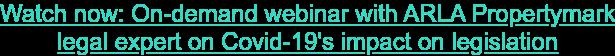 Watch now: On-demand webinar with ARLA Propertymark legal expert on Covid-19's  impact on legislation