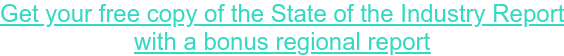 Get your free copy of the State of the Industry Report with a bonus regional report
