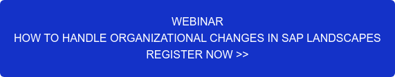 WEBINAR HOW TO HANDLE ORGANIZATIONAL CHANGES IN SAP LANDSCAPES REGISTER NOW >>