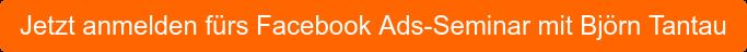Jetzt anmelden fürs Facebook Ads-Seminar mit Björn Tantau