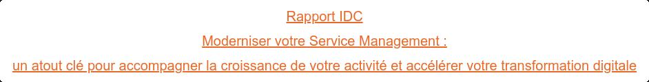 Rapport IDC Moderniser votre Service Management : un atout clé pour accompagner la croissance de votre activité et accélérer  votre transformation digitale