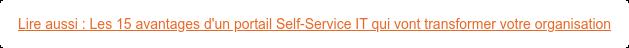 Lire aussi : Les 15 avantages d'un portail Self-Service IT qui vont  transformer votre organisation
