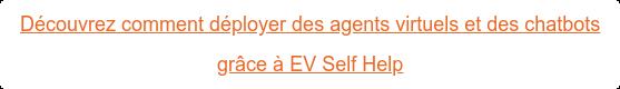 Découvrez comment déployer des agents virtuels et des chatbots  grâce à EV Self Help