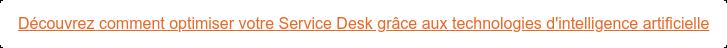 Découvrez comment optimiser votre Service Desk grâce aux technologies  d'intelligence artificielle
