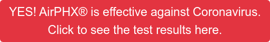 YES! AirPHX is effective against Coronavirus. Click to see the test results here.