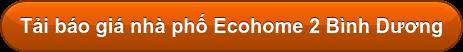 Tải báo giá nhà phố Ecohome 2 Bình Dương