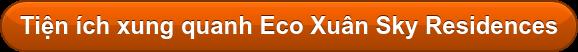 Tiện ích xung quanh Eco Xuân Sky Residences