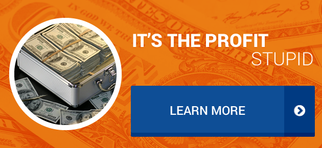It's the profit stupid. Learn More