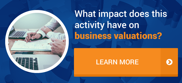What impact does this activity have on business valuations?
