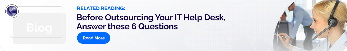 Related Reading: Before Outsourcing Your IT Help Desk, Answer these 6 Questions