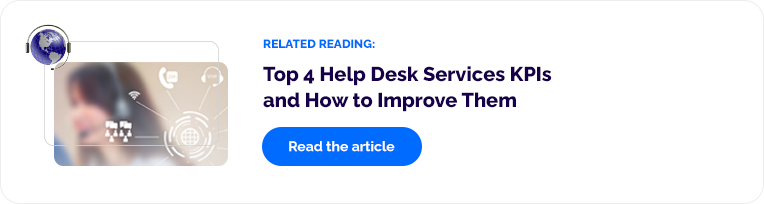 Related Reading: Top 4 Help Desk Services KPIs and How to Improve Them