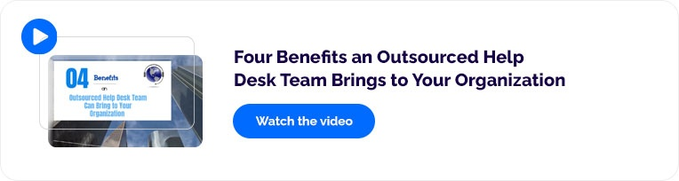Video: Four Benefits an Outsourced Help Desk Team Brings to Your Organization
