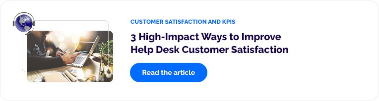 Customer Satisfaction and KPIs: 3 High-Impact Ways to Improve Help Desk Customer Satisfaction