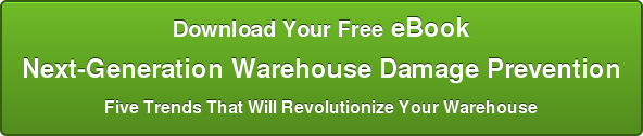 Download Your Free eBook Next-Generation Warehouse Damage Prevention Five Trends That Will Revolutionize Your Warehouse