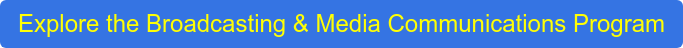 Explore the Broadcasting & Media Communications Program