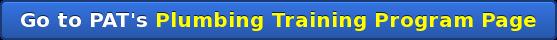Go to PAT's Plumbing Training Program Page