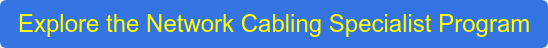 Explore the Network Cabling Specialist Program