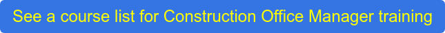 See a course list for Construction Office Manager training
