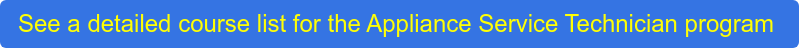 See a detailed course list for the Appliance Service Technician program