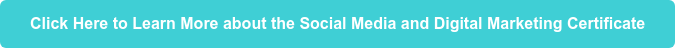 Click Here to Learn More about the Social Media and Digital Marketing  Certificate