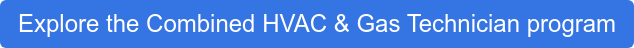 Explore the Combined HVAC & Gas Technician program