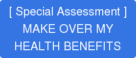 [ Special Assessment ] MAKE OVER MY HEALTH BENEFITS