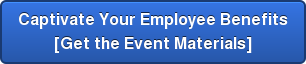 Captivate Your Employee Benefits [Get the Event Materials]