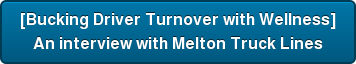 [Bucking Driver Turnover with Wellness] An interview with Melton Truck Lines