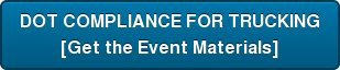 DOT COMPLIANCE FOR TRUCKING [Get the Event Materials]
