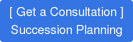 [ Get a Consultation ] Succession Planning