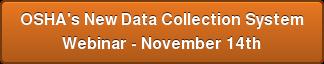 OSHA's New Data Collection System Webinar - November 14th