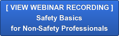 Safety Basics for Non-Safety Professionals [ VIEW WEBINAR RECORDING ]