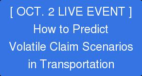 [ OCT. 2 LIVE EVENT ] How to Predict Volatile Claim Scenarios in Transportation