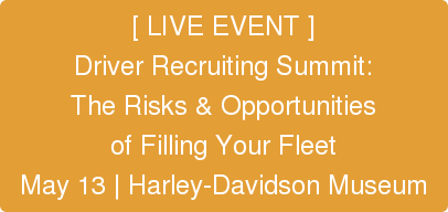 [ LIVE EVENT ] Driver Recruiting Summit: The Risks & Opportunities of Filling Your Fleet May 13 | Harley-Davidson Museum