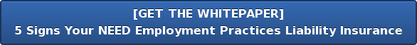 [GET THE WHITEPAPER] 5 Signs Your NEED Employment Practices Liability Insurance