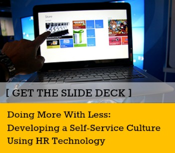 [ GET THE SLIDE DECK ] Doing More with Less: Developing a Self-Service Culture Using HR Technology