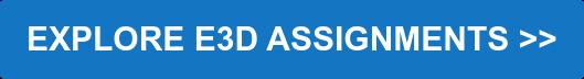 Explore E3D Assignments >>