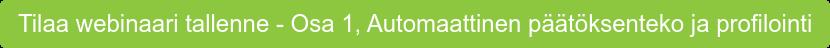 Tilaa webinaari tallenne - Osa 1, Automaattinen päätöksenteko ja profilointi